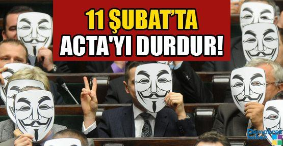 11 ŞUBAT'TA ACTA'YI DURDUR!