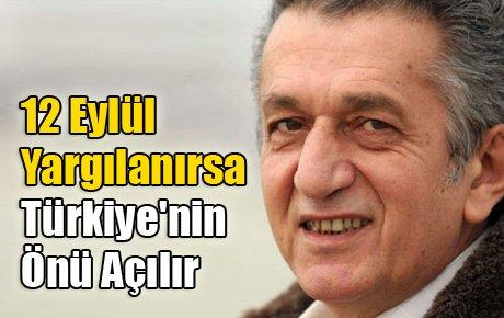 12 Eylül Yargılanırsa Türkiye'nin Önü Açılır