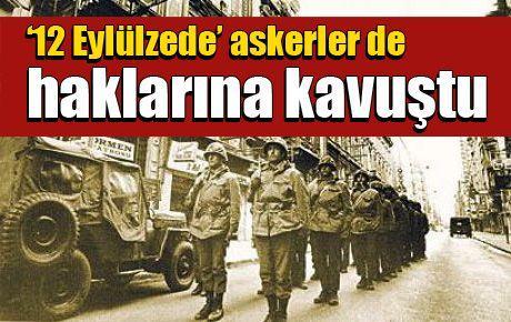 '12 Eylülzede' askerler de haklarına kavuştu