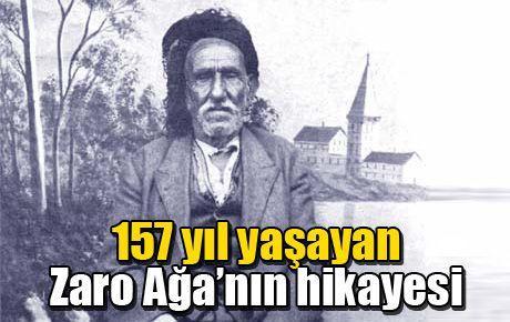 157 yıl yaşayan Zaro Ağa'nın hikayesi