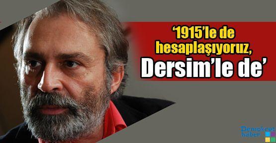 '1915'le de hesaplaşıyoruz, Dersim'le de'