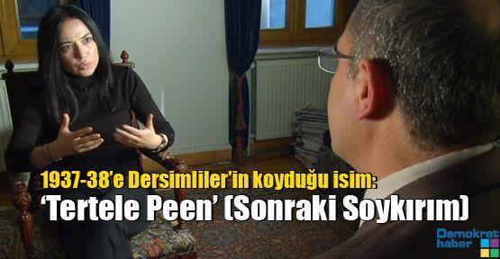 1937-38'e Dersimliler'in koyduğu isim: Tertele Peen 'Sonraki Soykırım'