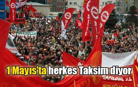 1 Mayıs'ta herkes Taksim diyor