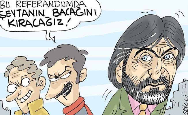 Sefer Selvi çizdi: Referandumda şeytanın bacağını kıracağız!