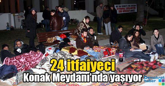 24 itfaiyeci Konak Meydanı'nda yaşıyor