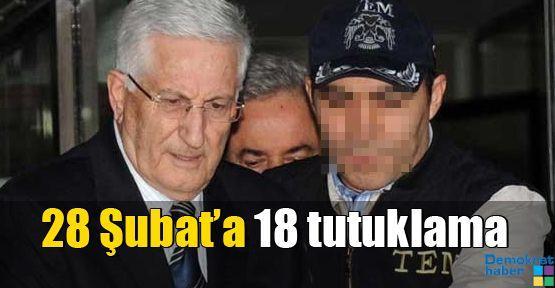 28 Şubat'a 18 tutuklama