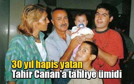 30 yıl hapis yatan Tahir Canan'a tahliye ümidi