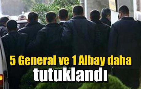5 General ve 1 Albay daha tutuklandı