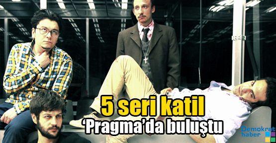 5 seri katil 'Pragma'da buluştu