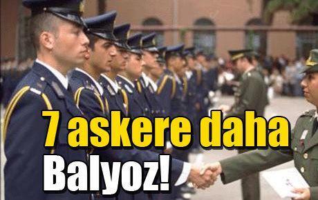 7 askere daha Balyoz!
