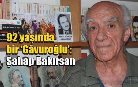 92 yaşında bir 'Gâvuroğlu': Şahap Bakırsan