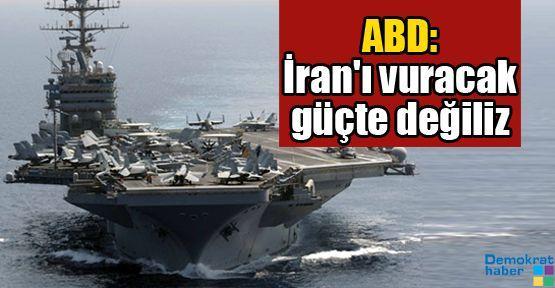 ABD: İran'ı vuracak güçte değiliz