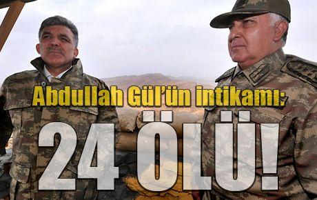 Abdullah Gül'ün intikamı: 24 ÖLÜ!