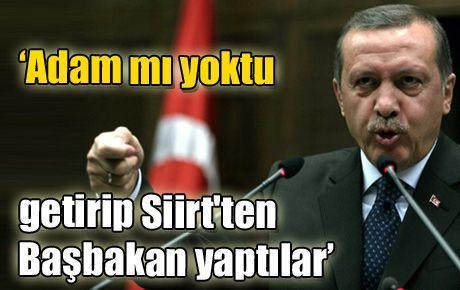 'Adam mı yoktu getirip Siirt'ten Başbakan yaptılar'