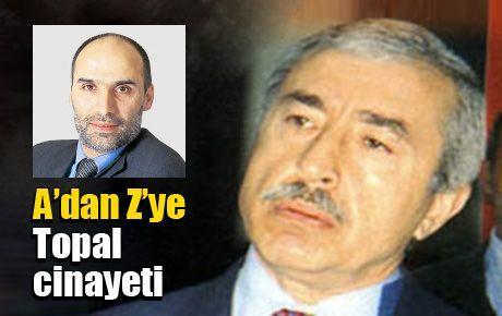 A'dan Z'ye Topal cinayeti