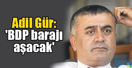 Adil Gür: 'BDP barajı aşacak'