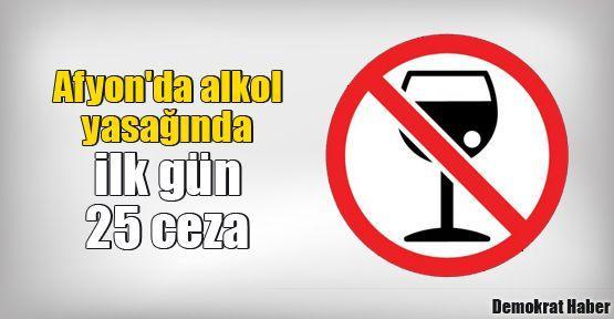 Afyon'da alkol yasağında ilk gün 25 ceza