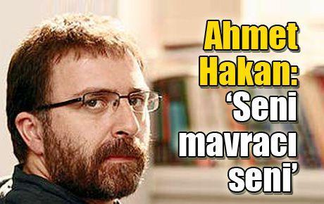 Ahmet Hakan: 'Seni mavracı seni'