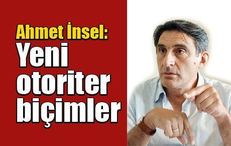 Ahmet İnsel: Yeni otoriter biçimler