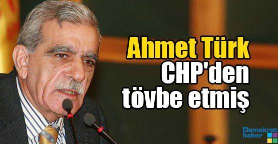 Ahmet Türk CHP'den tövbe etmiş