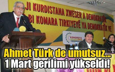 Ahmet Türk de umutsuz: 1 Mart gerilimi yükseldi!