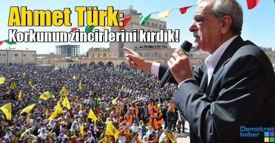 Ahmet Türk: Korkunun zincirlerini kırdık!