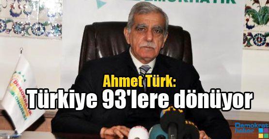 Ahmet Türk: Türkiye 93'lere dönüyor