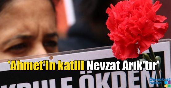 'Ahmet'in katili Nevzat Arık'tır'