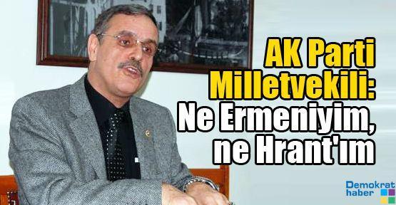 AK Parti Milletvekili: Ne Ermeniyim, ne Hrant'ım