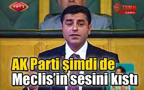 AK Parti şimdi de Meclis'in sesini kıstı
