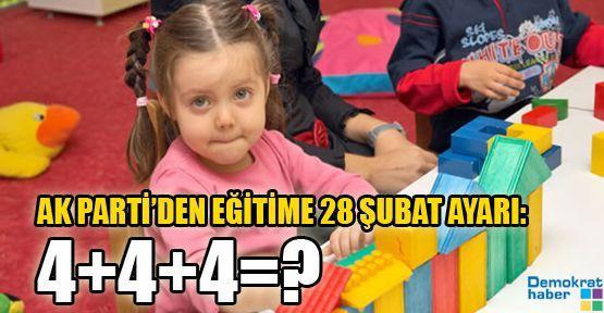 AK PARTİ'DEN EĞİTİME 28 ŞUBAT AYARI: 4+4+4=?