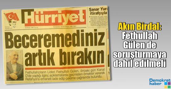 Akın Birdal: Fethullah Gülen de soruşturmaya dahil edilmeli