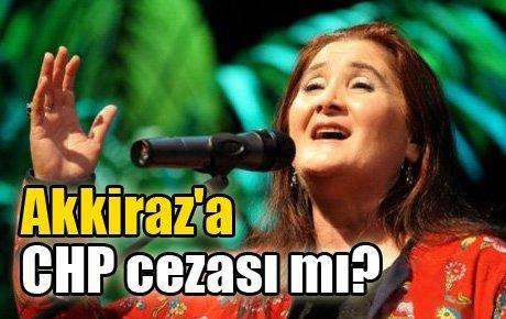 Akkiraz'a CHP cezası mı?