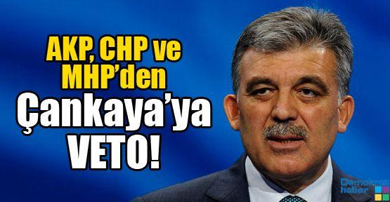 AKP, CHP ve MHP'den Çankaya'ya VETO!
