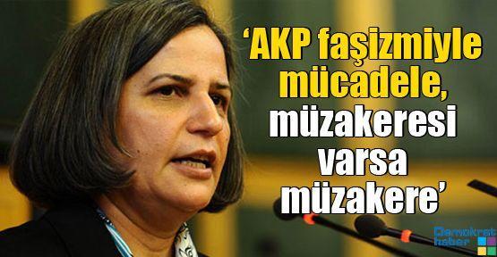 'AKP faşizmiyle mücadele, müzakeresi varsa müzakere'