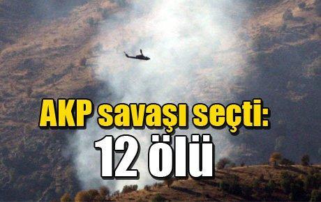 AKP savaşı seçti: 12 ölü