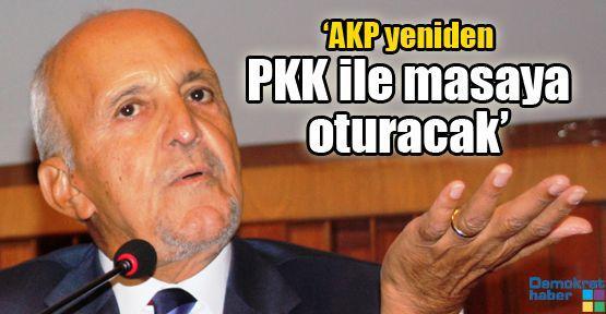 'AKP yeniden PKK ile masaya oturacak'