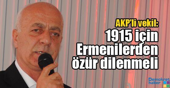AKP'li vekil: 1915 için Ermenilerden özür dilenmeli