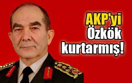 AKP'yi Özkök kurtarmış!