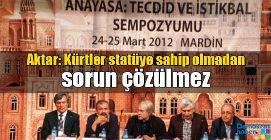Aktar: Kürtler statüye sahip olmadan sorun çözülmez