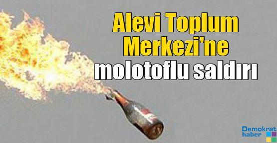 Alevi Toplum Merkezi'ne molotoflu saldırı