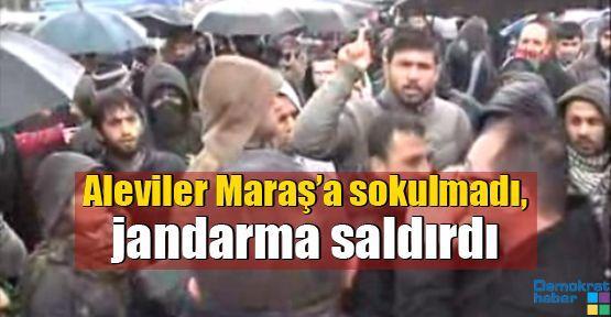 Aleviler Maraş'a sokulmadı, jandarma saldırdı