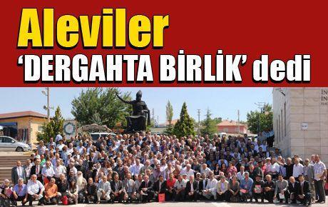 Aleviler'den 'DERGAHTA BİRLİK' için büyük buluşma