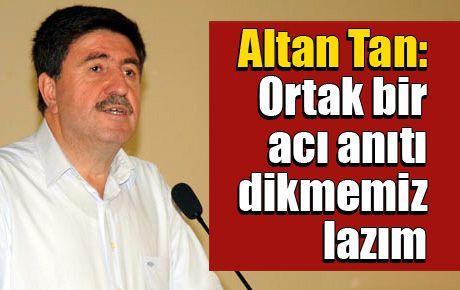 Altan Tan: Ortak bir acı anıtı dikmemiz lazım