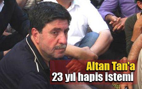 PES: Altan Tan'a 23 yıl hapis istemi