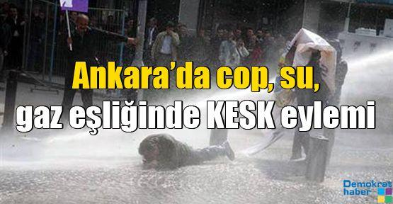 Ankara'da cop, su, gaz eşliğinde KESK eylemi