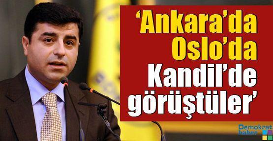'Ankara'da Oslo'da Kandil'de görüştüler'