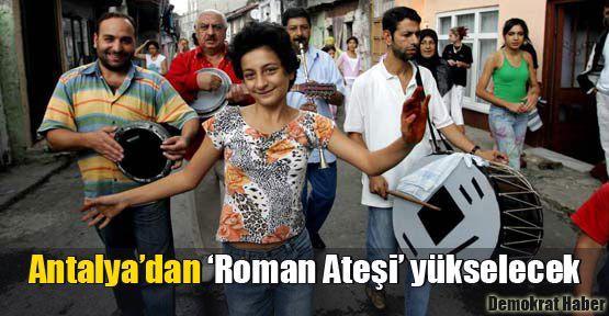 Antalya'dan 'Roman Ateşi' yükselecek