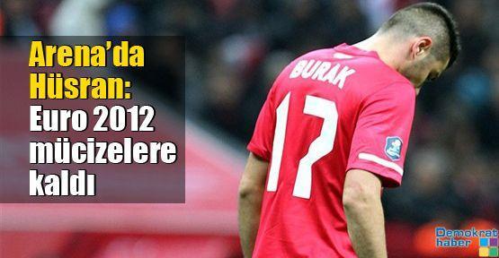 Arena'da hüsran: Euro 2012 mücizelere kaldı