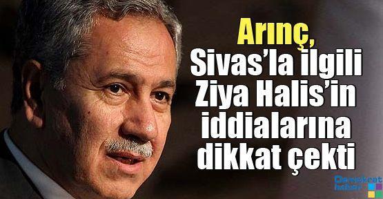 Arınç, Sivas'la ilgili Ziya Halis'in iddialarına dikkat çekti